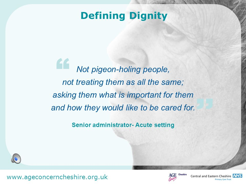 www.ageconcerncheshire.org.uk Not pigeon-holing people, not treating them as all the same; asking them what is important for them and how they would l