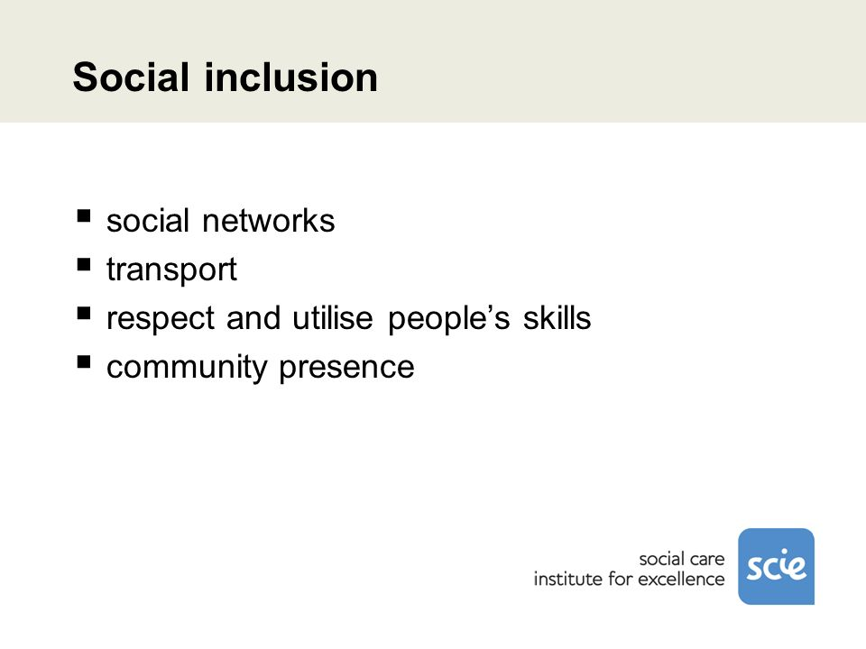 Social inclusion social networks transport respect and utilise peoples skills community presence