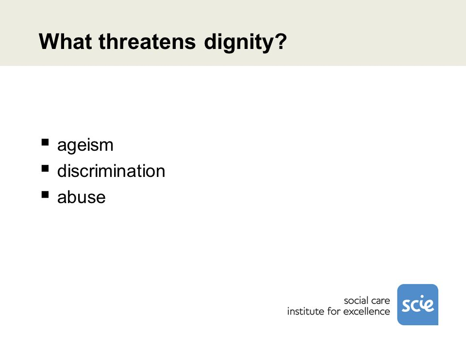 What threatens dignity? ageism discrimination abuse