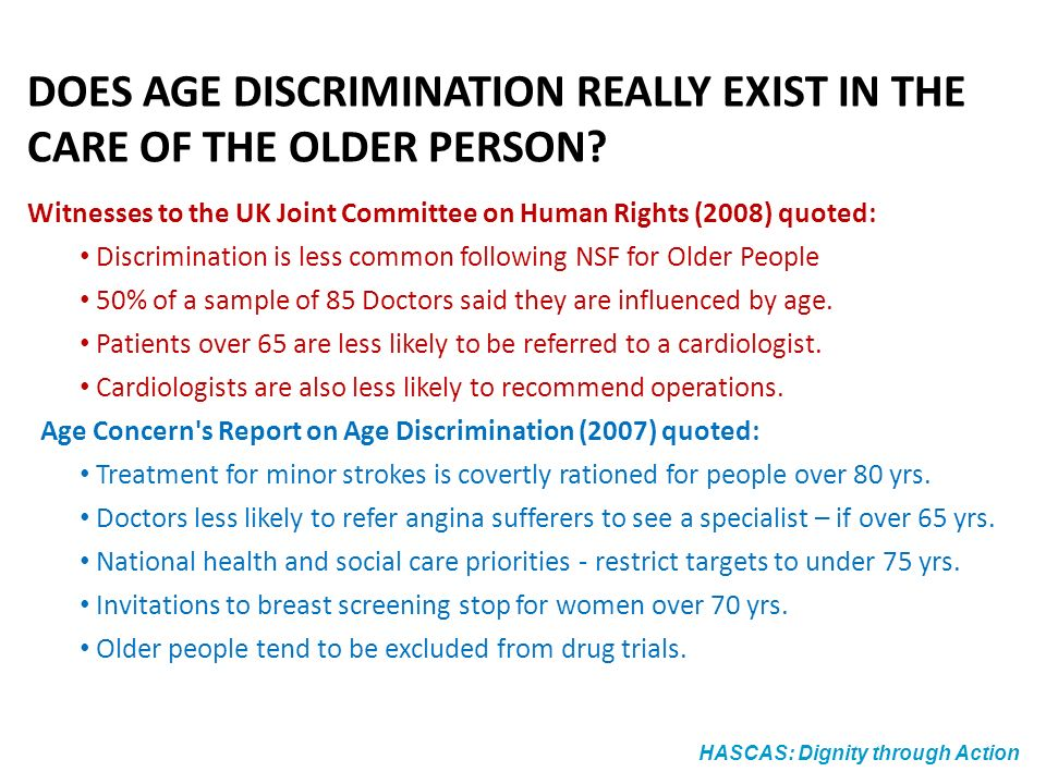HASCAS: Dignity through Action DOES AGE DISCRIMINATION REALLY EXIST IN THE CARE OF THE OLDER PERSON.