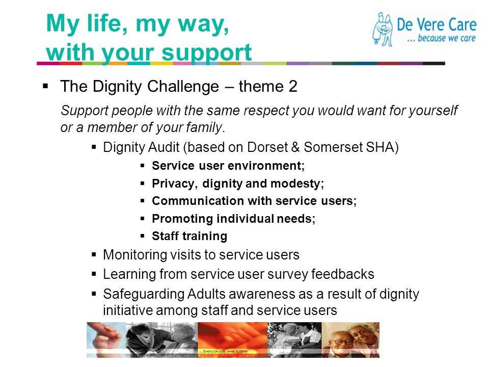 a better place to live The Dignity Challenge – theme 2 Support people with the same respect you would want for yourself or a member of your family.