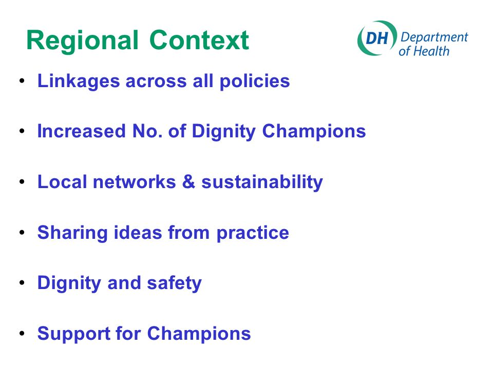 Regional Context Linkages across all policies Increased No. of Dignity Champions Local networks & sustainability Sharing ideas from practice Dignity a