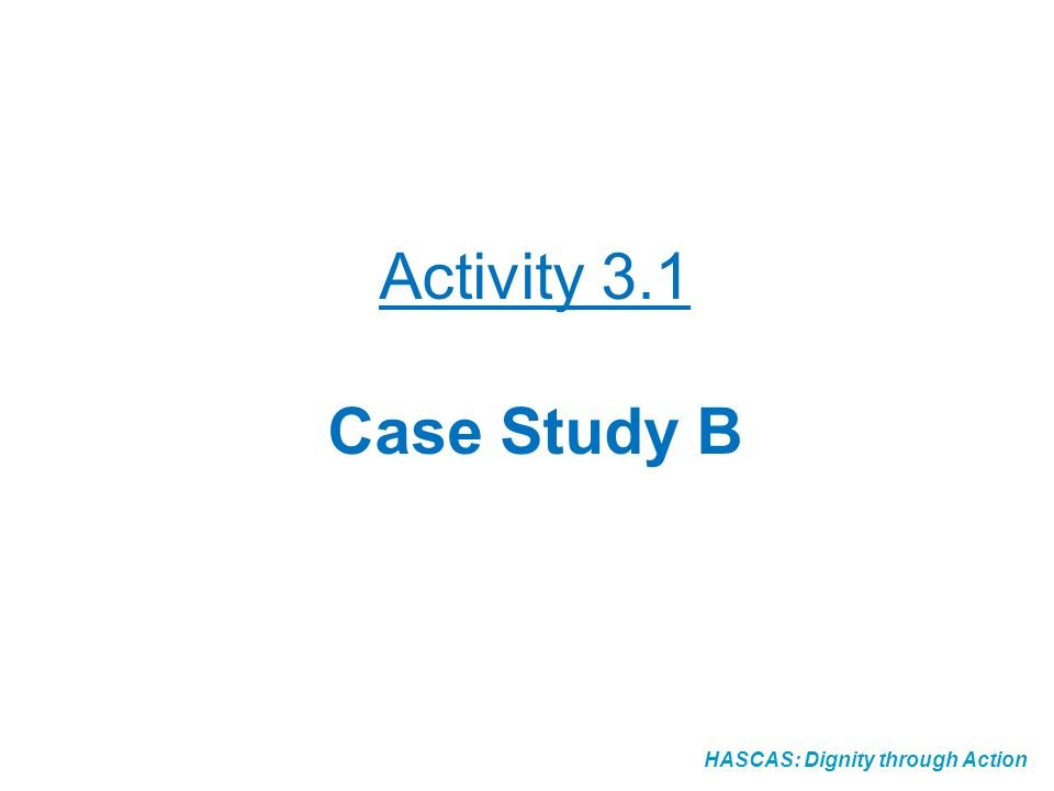 HASCAS: Dignity through Action Activity 3.1 Case Study B