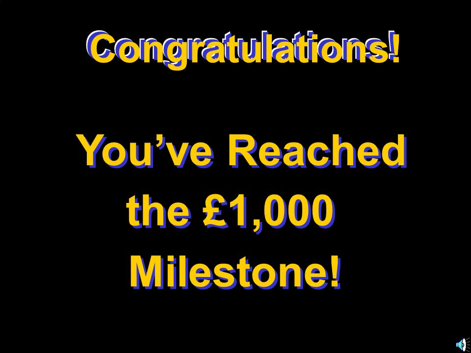 Congratulations! Youve Reached the £1,000 Milestone! Congratulations! C o n g r a t u l a t i o n s !