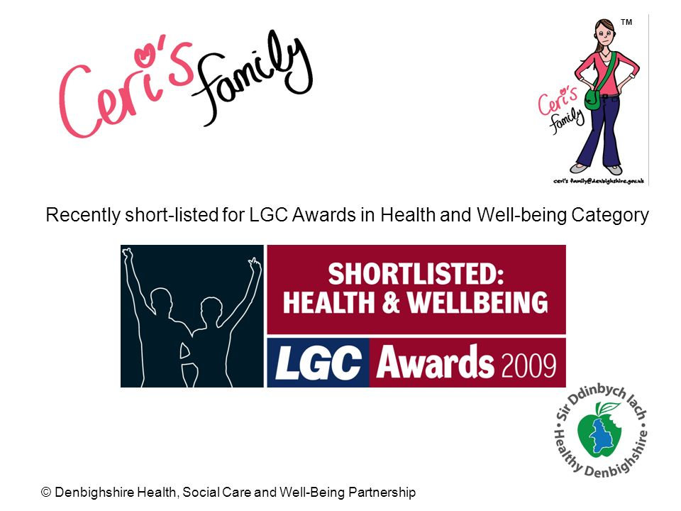 © Denbighshire Health, Social Care and Well-Being Partnership TM Recently short-listed for LGC Awards in Health and Well-being Category