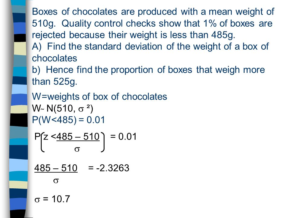 Boxes of chocolates are produced with a mean weight of 510g.