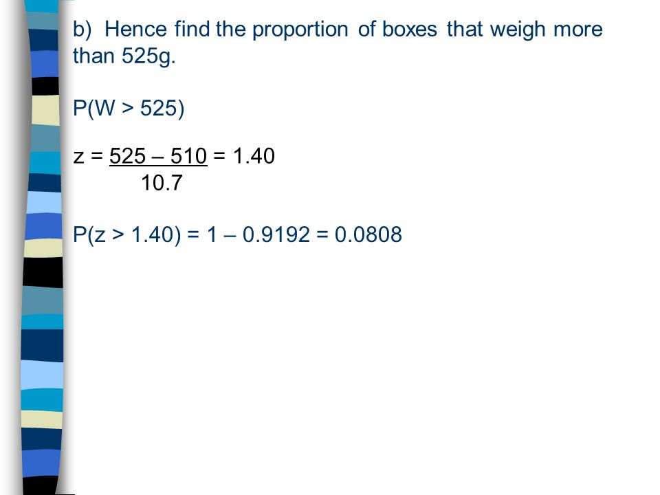 b) Hence find the proportion of boxes that weigh more than 525g.