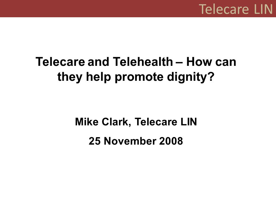 Telecare LIN What services are saying… Haringey Our partnerships use technology to improve levels of independence.
