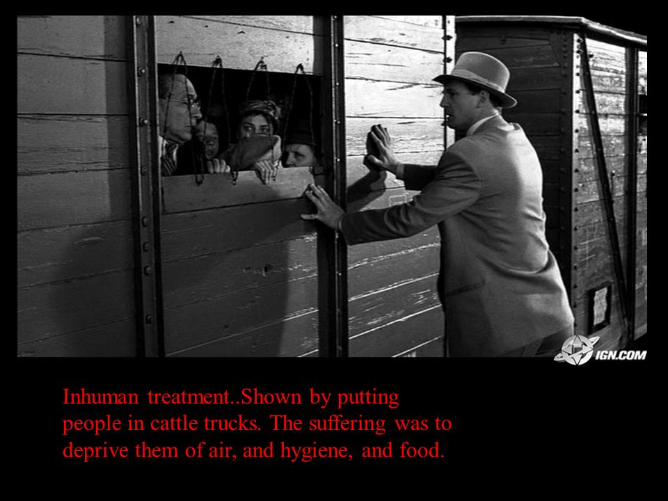 Inhuman treatment..Shown by putting people in cattle trucks.