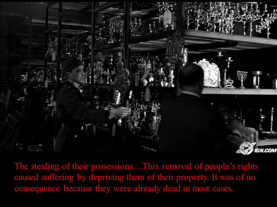 The stealing of their possessions…This removal of peoples rights caused suffering by depriving them of their property.