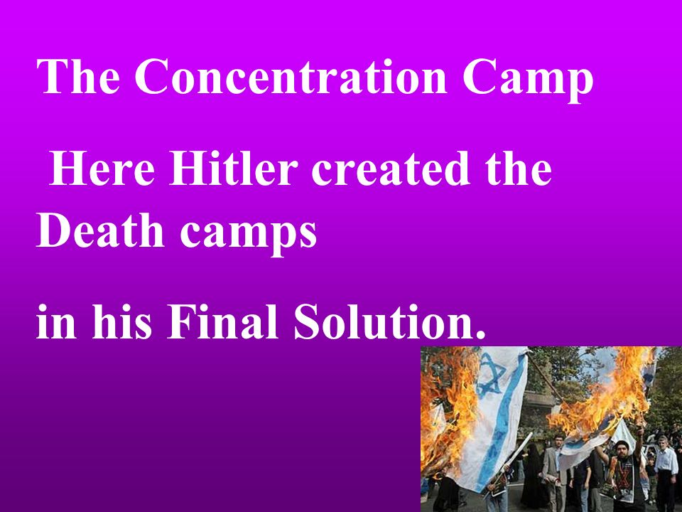 The Concentration Camp Here Hitler created the Death camps in his Final Solution.