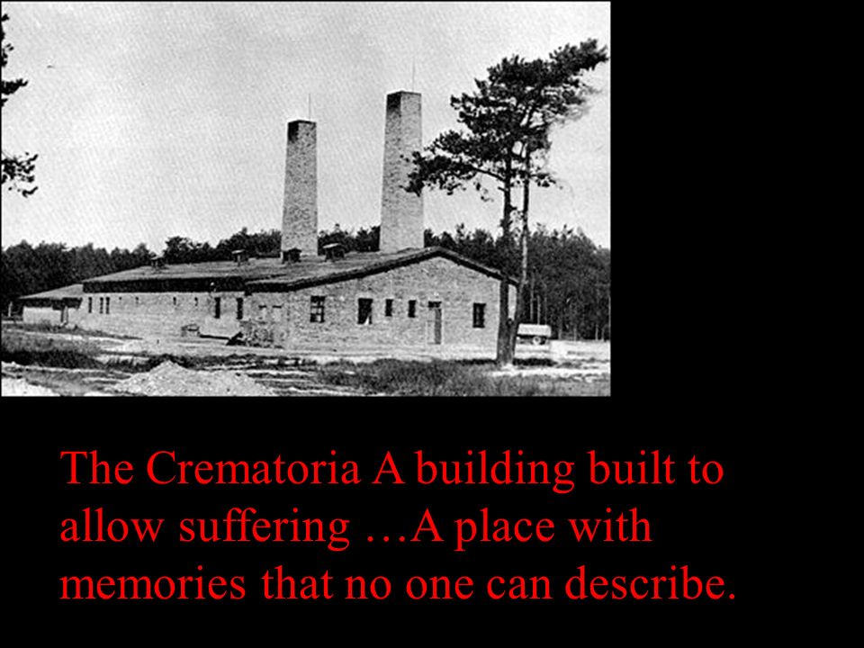 The Crematoria A building built to allow suffering …A place with memories that no one can describe.