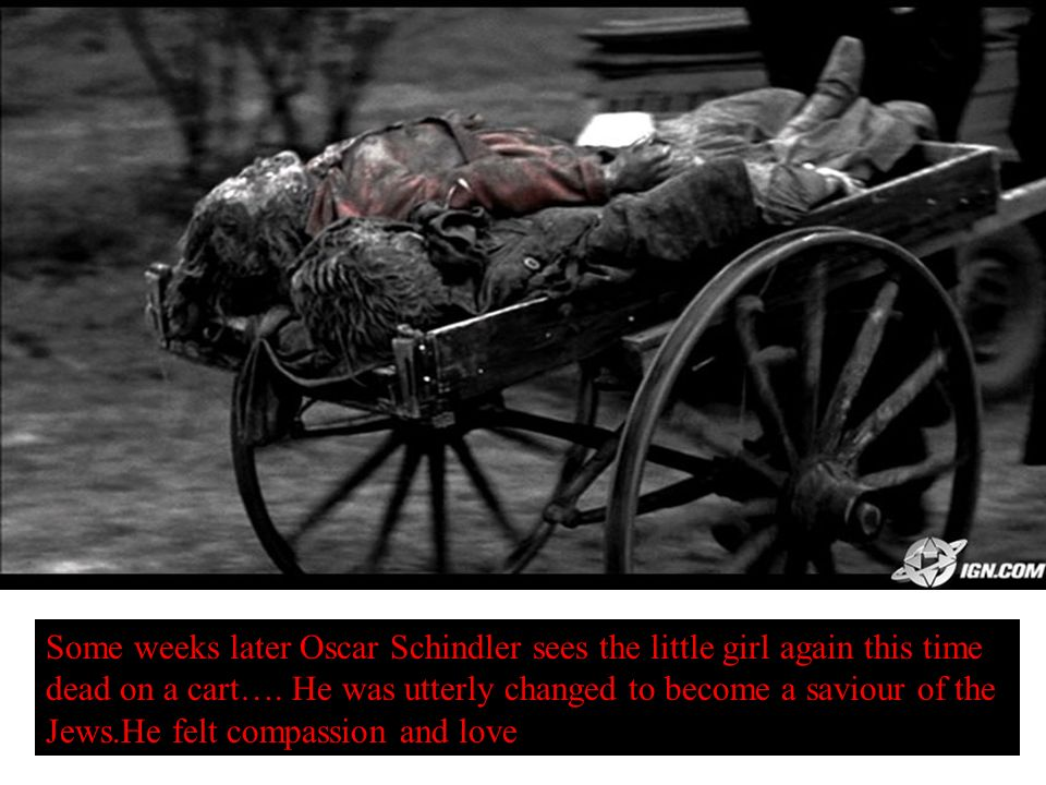 Some weeks later Oscar Schindler sees the little girl again this time dead on a cart….
