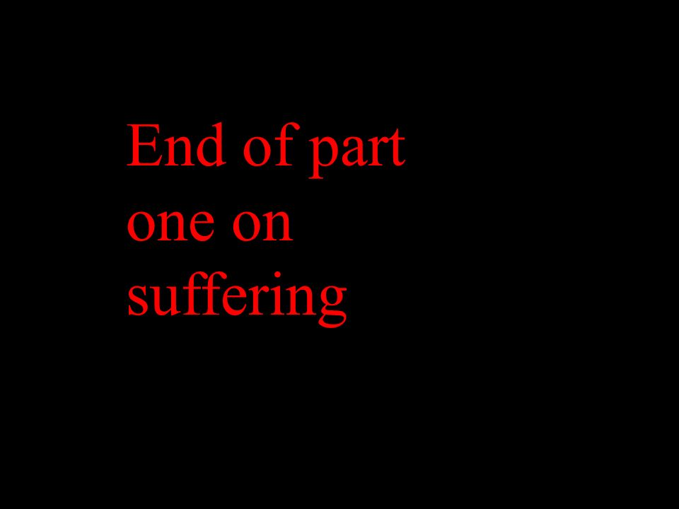 End of part one on suffering