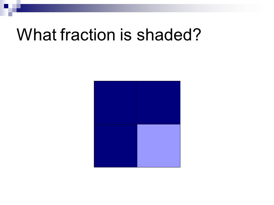 A quarter is shaded in this time, what fraction would be shaded if two quarters were shaded in?