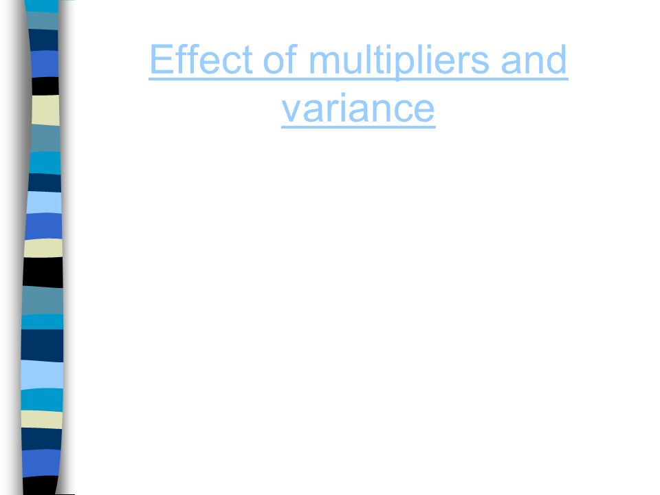 Effect of multipliers and variance