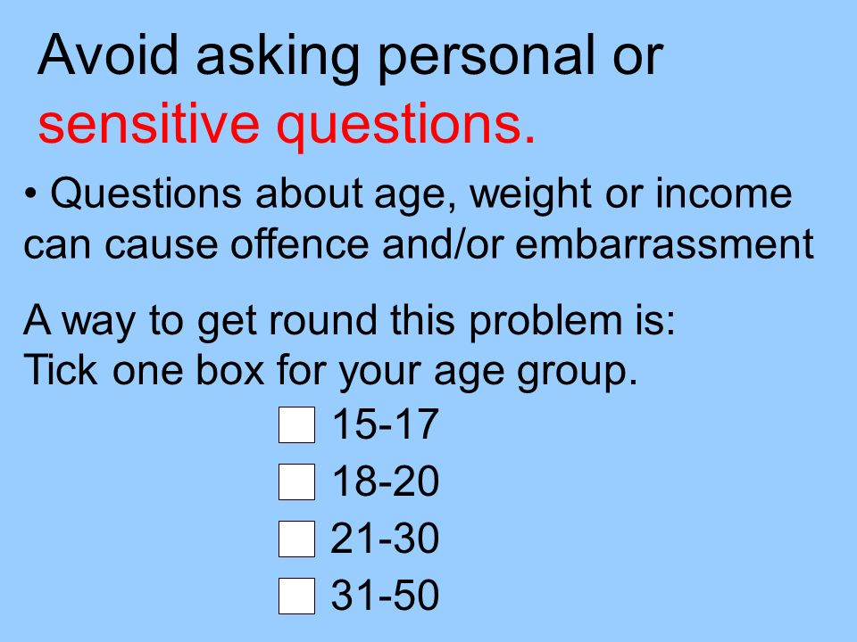 Avoid asking personal or sensitive questions.