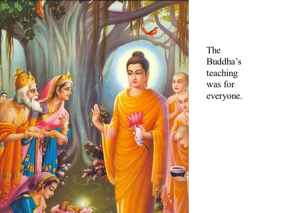The Buddhas teaching was for everyone.