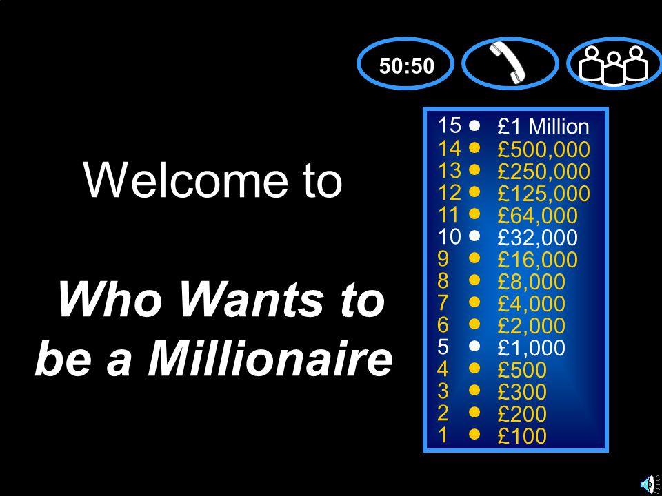 15 14 13 12 11 10 9 8 7 6 5 4 3 2 1 £1 Million £500,000 £250,000 £125,000 £64,000 £32,000 £16,000 £8,000 £4,000 £2,000 £1,000 £500 £300 £200 £100 Welc