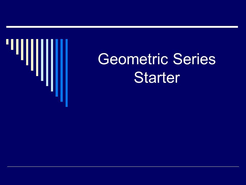 Write down the algebraic expression for a geometric series a + ar + ar 2 + ar 3 + … + ar n-1