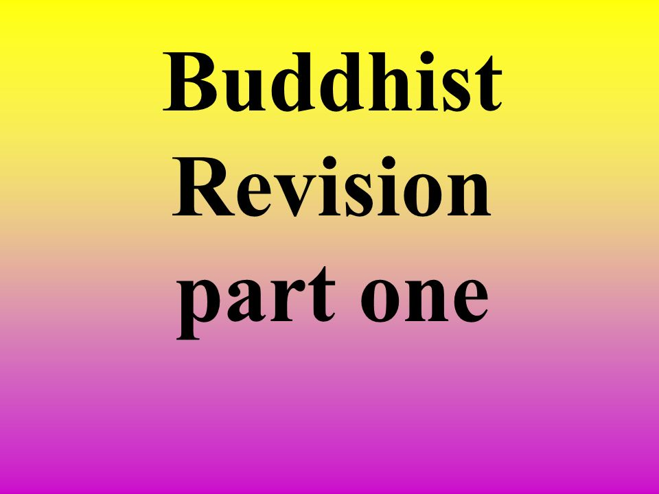 Buddhist Revision part one