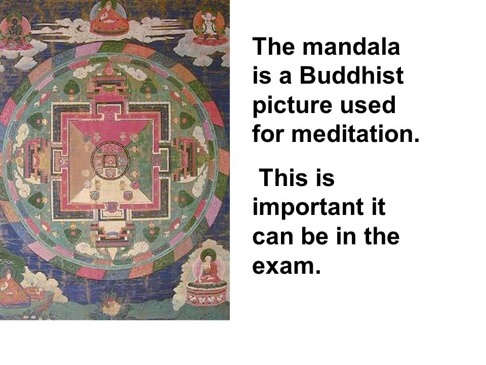 The mandala is a Buddhist picture used for meditation. This is important it can be in the exam.