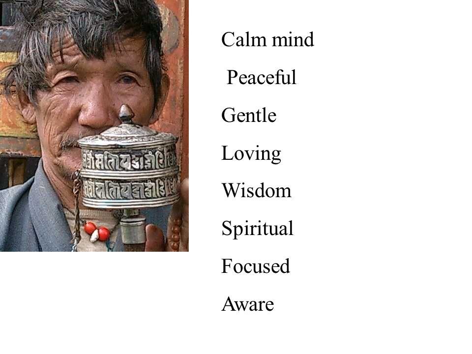 Calm mind Peaceful Gentle Loving Wisdom Spiritual Focused Aware