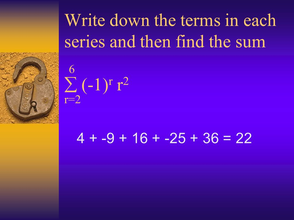 Write down the terms in each series and then find the sum 6 (-1) r r 2 r= = 22