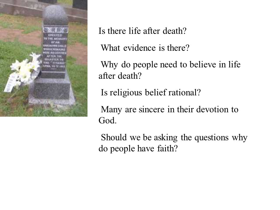 Is there life after death? What evidence is there? Why do people need to believe in life after death? Is religious belief rational? Many are sincere i