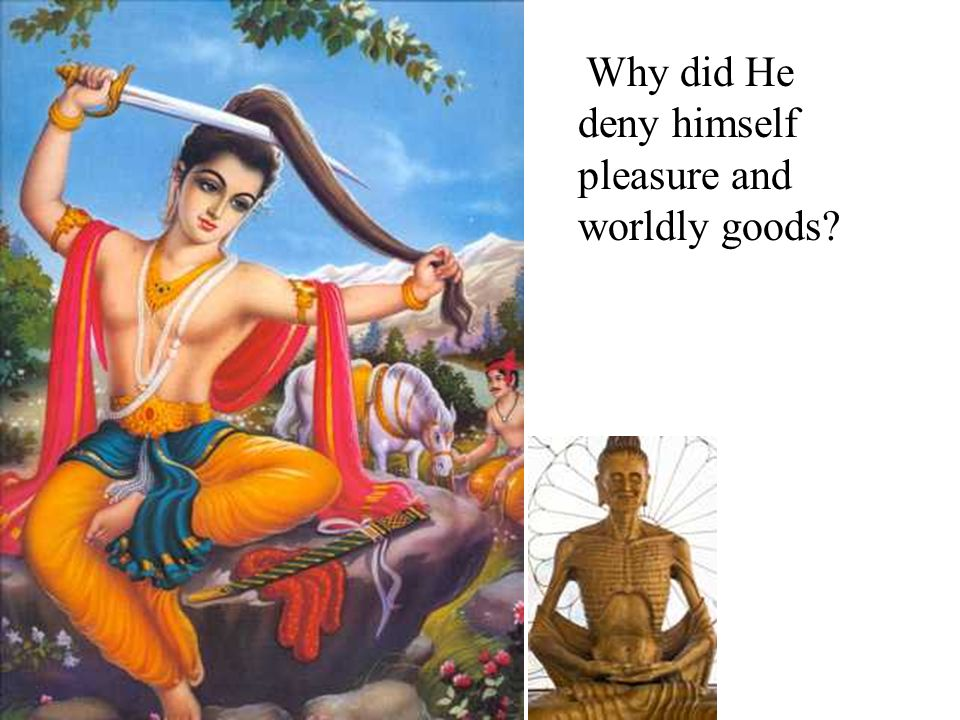 Why did He deny himself pleasure and worldly goods?