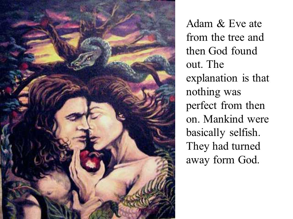 Adam & Eve ate from the tree and then God found out.