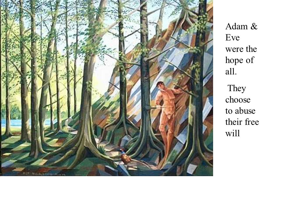 Adam & Eve were the hope of all. They choose to abuse their free will