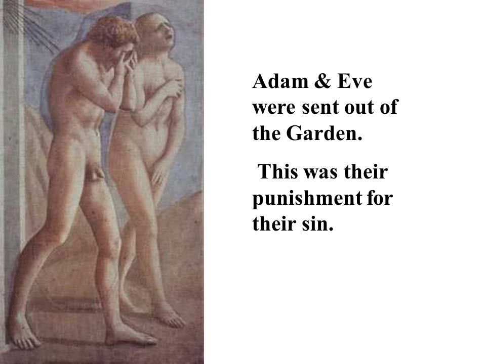 Adam & Eve were sent out of the Garden. This was their punishment for their sin.
