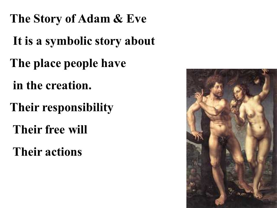 The Story of Adam & Eve It is a symbolic story about The place people have in the creation.