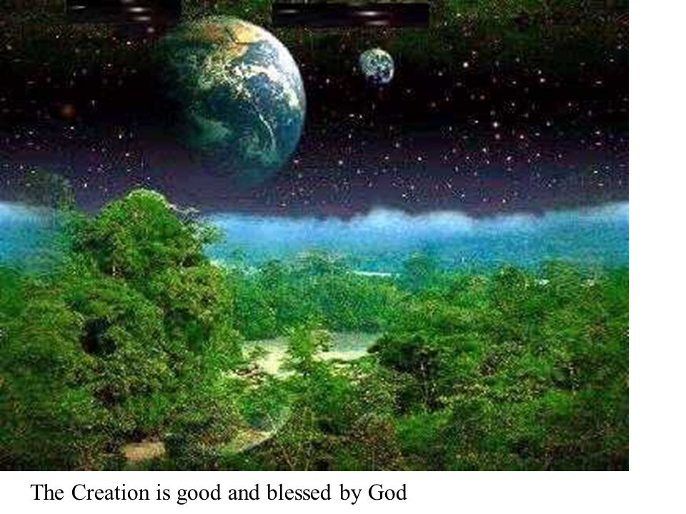 The Creation is good and blessed by God