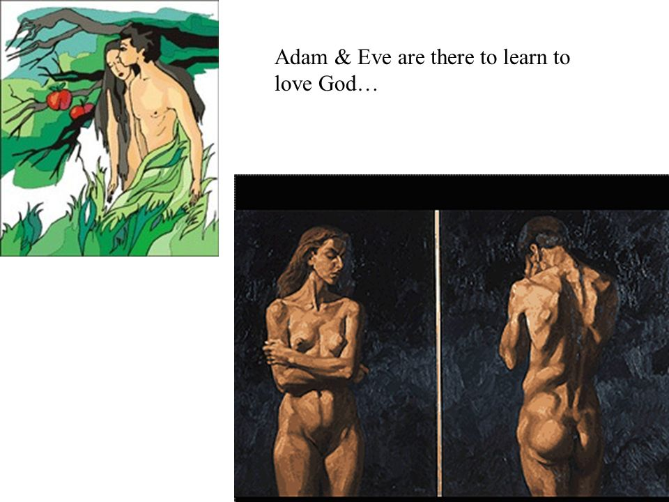 Adam & Eve are there to learn to love God…