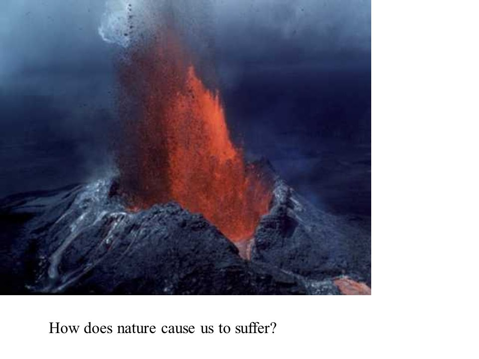 How does nature cause us to suffer?