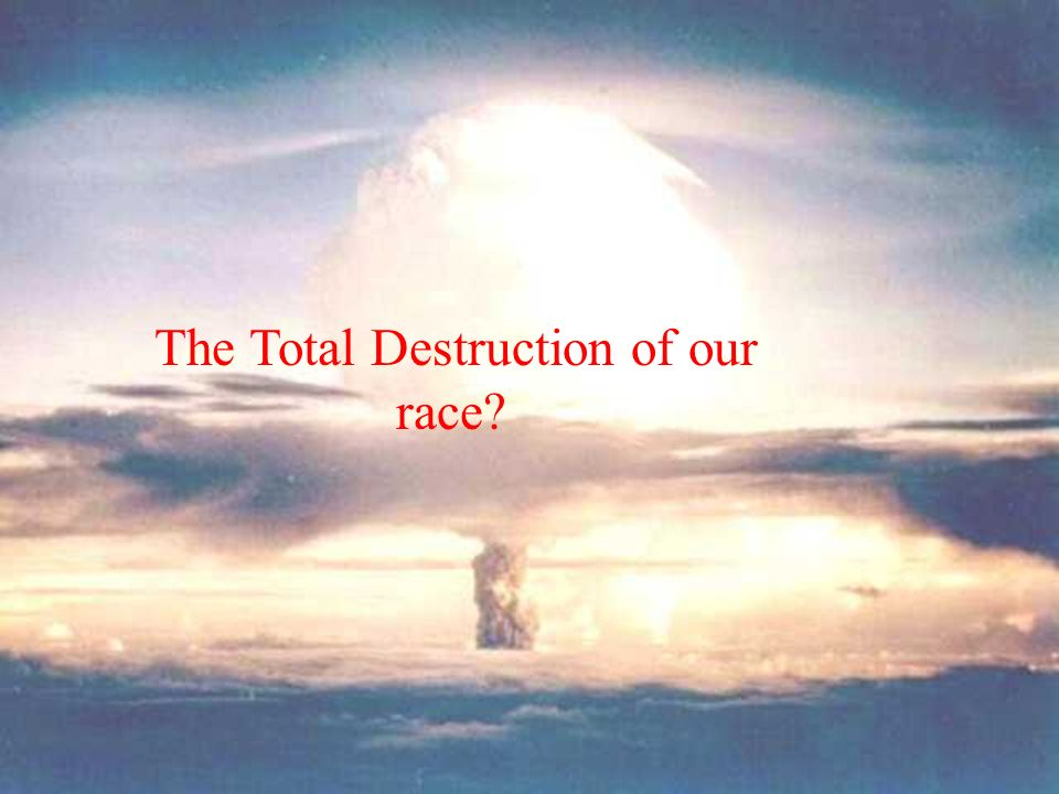 The Total Destruction of our race?