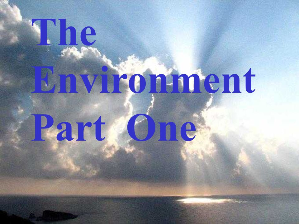 The Environment Part One