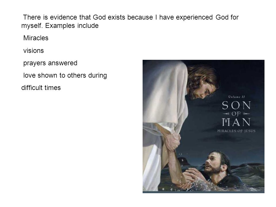 There is evidence that God exists because I have experienced God for myself.