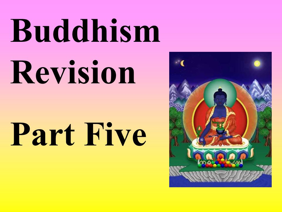 Buddhism Revision Part Five