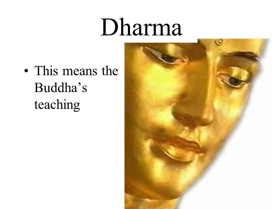 Dharma This means the Buddhas teaching Dharma
