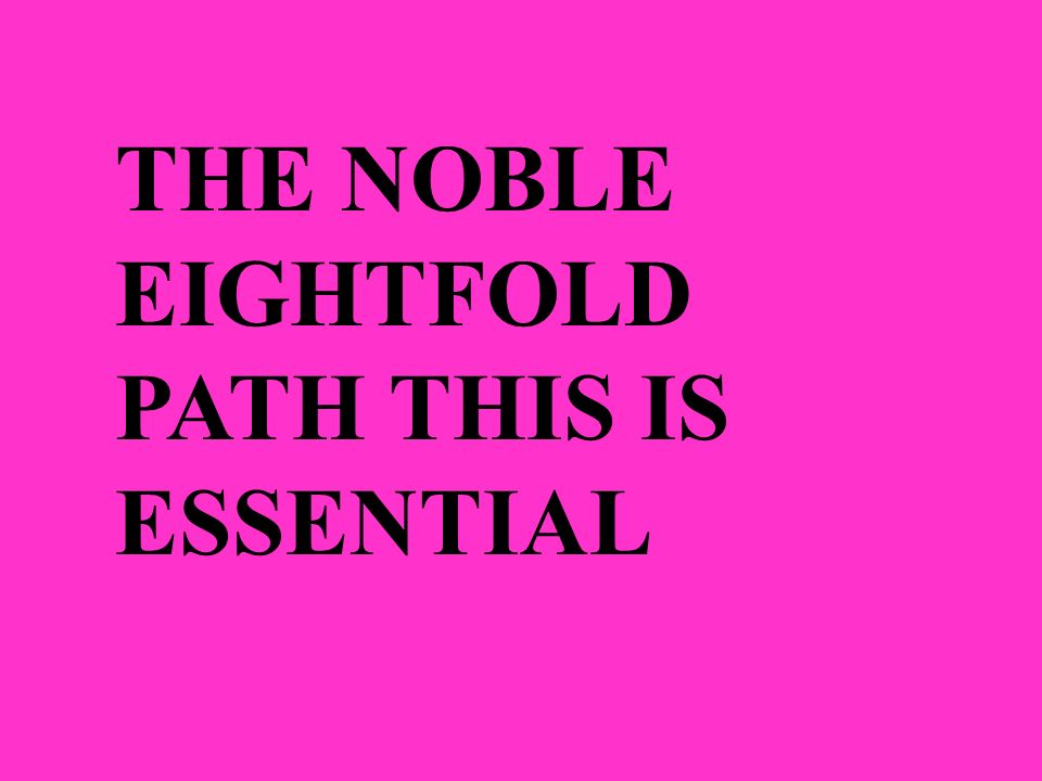 THE NOBLE EIGHTFOLD PATH THIS IS ESSENTIAL
