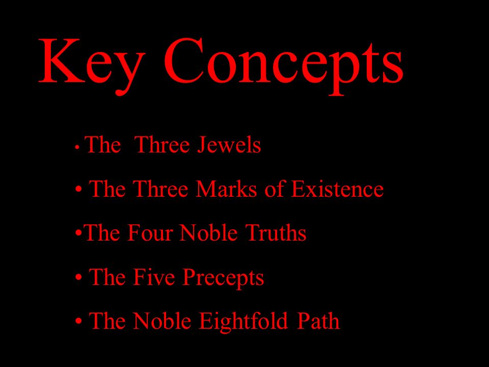 Key Concepts The Three Jewels The Three Marks of Existence The Four Noble Truths The Five Precepts The Noble Eightfold Path