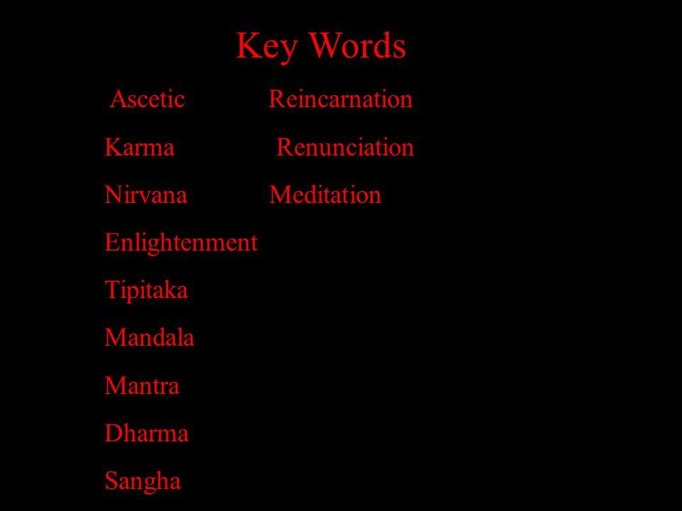 Key Words Ascetic Reincarnation Karma Renunciation Nirvana Meditation Enlightenment Tipitaka Mandala Mantra Dharma Sangha