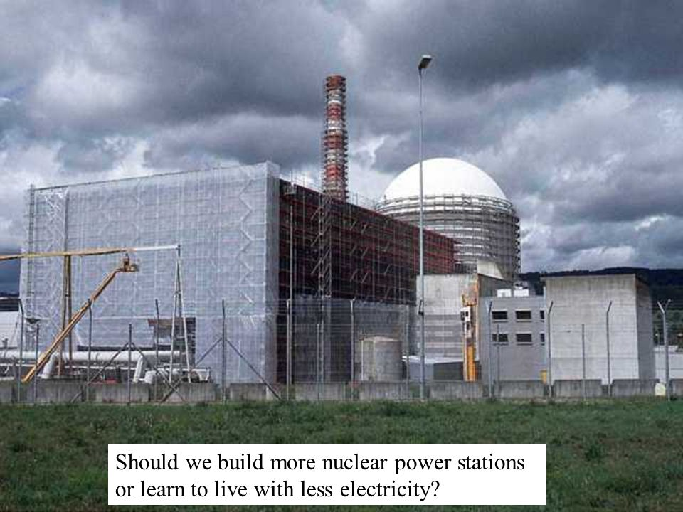 Should we build more nuclear power stations or learn to live with less electricity