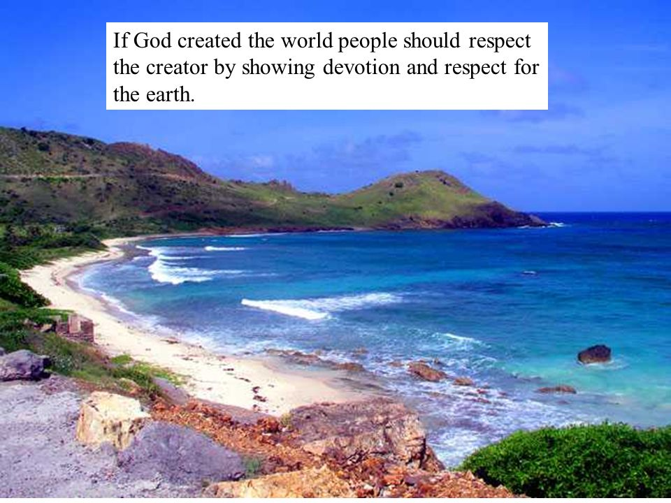 If God created the world people should respect the creator by showing devotion and respect for the earth.