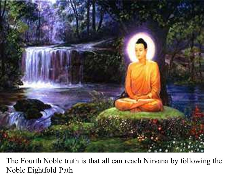 The Fourth Noble truth is that all can reach Nirvana by following the Noble Eightfold Path