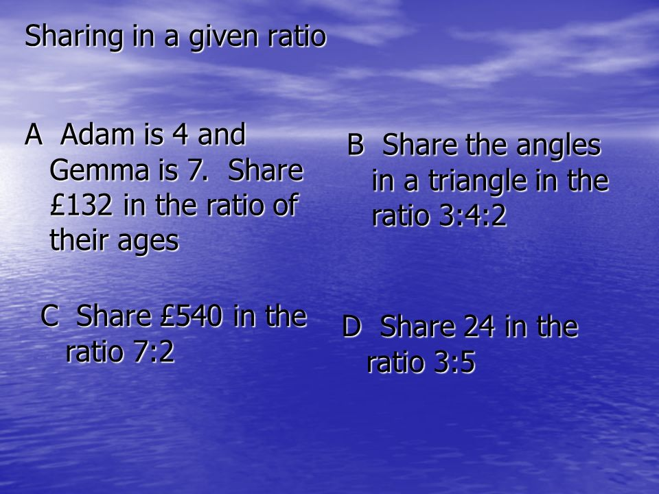 Sharing in a given ratio A Adam is 4 and Gemma is 7.