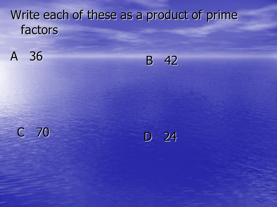 Write each of these as a product of prime factors A 36 B 42 C 70 D 24